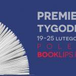 19-25 lutego 2018 ? najciekawsze premiery tygodnia poleca Booklips.pl
