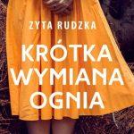 """Po dwunastu latach Zyta Rudzka powróciła z nową powieścią! Przeczytaj fragment """"Krótkiej wymiany ognia"""""""