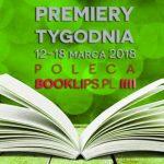12-18 marca 2018 ? najciekawsze premiery tygodnia poleca Booklips.pl