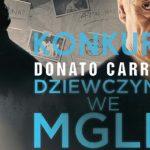 """Wygraj egzemplarze """"Dziewczyny we mgle"""" Donato Carrisiego [ZAKOŃCZONY]"""