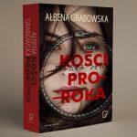 """Przedpremierowy fragment powieści kryminalnej """"Kości proroka"""" Ałbeny Grabowskiej"""