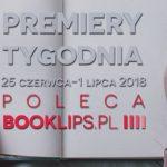 25 czerwca-1 lipca 2018 ? najciekawsze premiery tygodnia poleca Booklips.pl