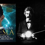 """Mark Twain bierze udział w eksperymencie Tesli. Fragment biografii """"Nikola Tesla. Władca piorunów"""" Przemysława i Krzysztofa Słowińskich"""