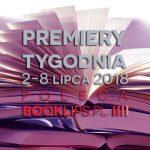 2-8 lipca 2018 ? najciekawsze premiery tygodnia poleca Booklips.pl