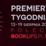 13-19 sierpnia 2018 ? najciekawsze premiery tygodnia poleca Booklips.pl