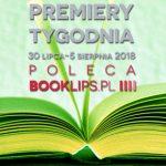 30 lipca-5 sierpnia 2018 ? najciekawsze premiery tygodnia poleca Booklips.pl