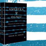 """Niepokojąca wizja mocarstwa  w rozkładzie. Przeczytaj fragment """"Ameryki w ogniu"""" Omara El Akkada"""