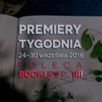 24-30 września 2018 ? najciekawsze premiery tygodnia poleca Booklips.pl