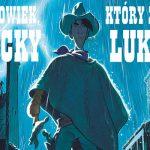"""""""Człowiek, który zabił Lucky Luke'a"""" ? realistyczna wersja przygód kowboja szybszego od własnego cienia"""