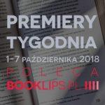 1-7 października 2018 ? najciekawsze premiery tygodnia poleca Booklips.pl