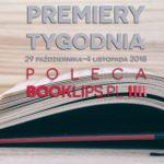 29 października-4 listopada 2018 ? najciekawsze premiery tygodnia poleca Booklips.pl