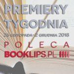 26 listopada-2 grudnia 2018 ? najciekawsze premiery tygodnia poleca Booklips.pl