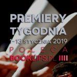 1-13 stycznia 2019 ? najciekawsze premiery pierwszych dwóch tygodni roku poleca Booklips.pl