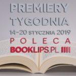 14-20 stycznia 2019 ? najciekawsze premiery tygodnia poleca Booklips.pl