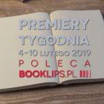 4-10 lutego 2019 ? najciekawsze premiery tygodnia poleca Booklips.pl