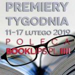 11-17 lutego 2019 ? najciekawsze premiery tygodnia poleca Booklips.pl