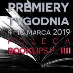 4-10 marca 2019 ? najciekawsze premiery tygodnia poleca Booklips.pl