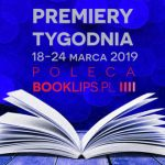 18-24 marca 2019 ? najciekawsze premiery tygodnia poleca Booklips.pl