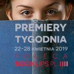 22-28 kwietnia 2019 ? najciekawsze premiery tygodnia poleca Booklips.pl