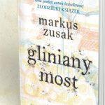 """Niełatwa droga do scementowania rodziny ? recenzja książki """"Gliniany most"""" Markusa Zusaka"""