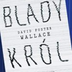 """Druga strona nudy ? recenzja książki """"Blady Król"""" Davida Fostera Wallace'a"""