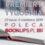 27 maja-2 czerwca 2019 ? najciekawsze premiery tygodnia poleca Booklips.pl