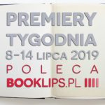 8-14 lipca 2019 ? najciekawsze premiery tygodnia poleca Booklips.pl