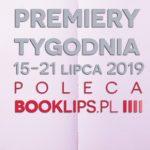 15-21 lipca 2019 ? najciekawsze premiery tygodnia poleca Booklips.pl