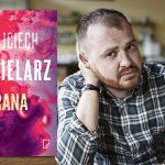 """Nowa powieść Wojciecha Chmielarza już 14 sierpnia. Przeczytaj przedpremierowo fragment kryminału """"Rana"""""""