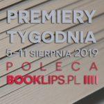 5-11 sierpnia 2019 ? najciekawsze premiery tygodnia poleca Booklips.pl