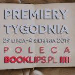 29 lipca-4 sierpnia 2019 ? najciekawsze premiery tygodnia poleca Booklips.pl