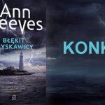 """Wygraj egzemplarze kryminału """"Błękit błyskawicy"""" Ann Cleeves [ZAKOŃCZONY]"""