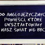 100 anglojęzycznych powieści, które ukształtowały nasz świat wg BBC