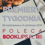 28 października-3 listopada 2019 ? najciekawsze premiery tygodnia poleca Booklips.pl
