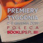 2-8 grudnia 2019 ? najciekawsze premiery tygodnia poleca Booklips.pl