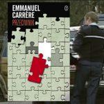 """""""Przeciwnik"""" Emmanuela Carrère'a – autentyczna historia spirali kłamstw, które doprowadziły do zbrodni"""