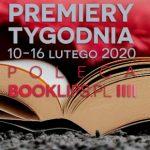 10-16 lutego 2020 ? najciekawsze premiery tygodnia poleca Booklips.pl