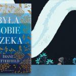 """""""Była sobie rzeka"""" – wielowymiarowa, przesycona ludowym folklorem i tajemniczością powieść Diane Setterfield od 11 marca w księgarniach"""