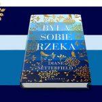 """Między opowieścią a rzeczywistością – recenzja książki """"Była sobie rzeka"""" Diane Setterfield"""