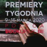 9-15 marca 2020 ? najciekawsze premiery tygodnia poleca Booklips.pl