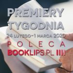 24 lutego-1 marca 2020 ? najciekawsze premiery tygodnia poleca Booklips.pl