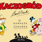 """Kaczki, do dzieła! ? recenzja komiksu """"Kaczogród. O kawałek sznurka i inne historie z roku 1956"""" Carla Barksa"""
