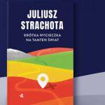 """Ile żon miał dziadek? Fragment powieści """"Krótka wycieczka na tamten świat"""" Juliusza Strachoty"""