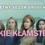 """Zbrodnicza intryga, miłosne demony, siła kobiet ? recenzja drugiego sezonu serialu """"Wielkie kłamstewka"""""""
