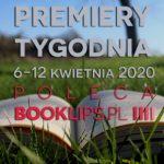 6-12 kwietnia 2020 ? najciekawsze premiery tygodnia poleca Booklips.pl
