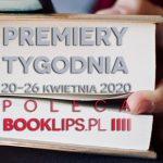 20-26 kwietnia 2020 ? najciekawsze premiery tygodnia poleca Booklips.pl