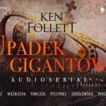 """Ponad 120 aktorów i 40 godzin słuchania. Premiera superprodukcji audio na podstawie """"Upadku gigantów"""" Kena Folletta"""