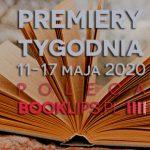 11-17 maja 2020 ? najciekawsze premiery tygodnia poleca Booklips.pl