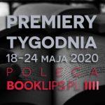 18-24 maja 2020 ? najciekawsze premiery tygodnia poleca Booklips.pl