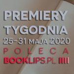 25-31 maja 2020 ? najciekawsze premiery tygodnia poleca Booklips.pl